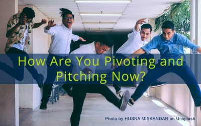 How Are You Pivoting and Pitching Now?