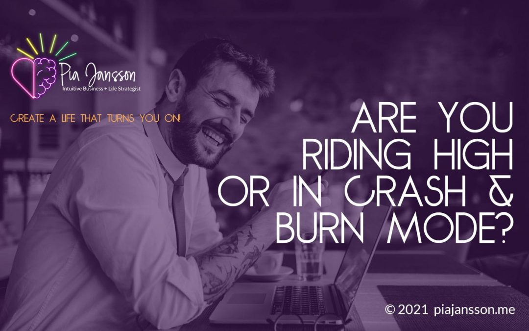 are you riding high or in crash & burn mode?